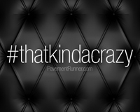 I like being #thatkindacrazy