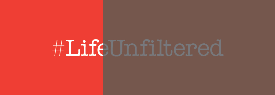 A Look at a Life Unfiltered
